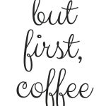 Free Printable! But First, Coffee | Random Fun Things | Pinterest   Free Printable Quote Stencils