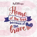 Home Of The Free Because Of The Brave   Printable And Cutting Files   Home Of The Free Because Of The Brave Printable
